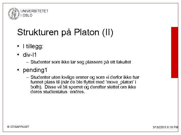 UNIVERSITETET I OSLO Strukturen på Platon (II) • I tillegg: • div-l 1 –