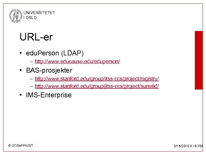 UNIVERSITETET I OSLO URL-er • edu. Person (LDAP) – http: //www. educause. edu/eduperson/ •