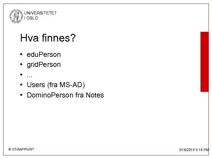 UNIVERSITETET I OSLO Hva finnes? • • • edu. Person grid. Person. . .