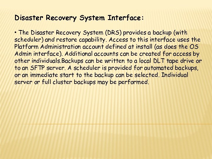 Disaster Recovery System Interface: • The Disaster Recovery System (DRS) provides a backup (with