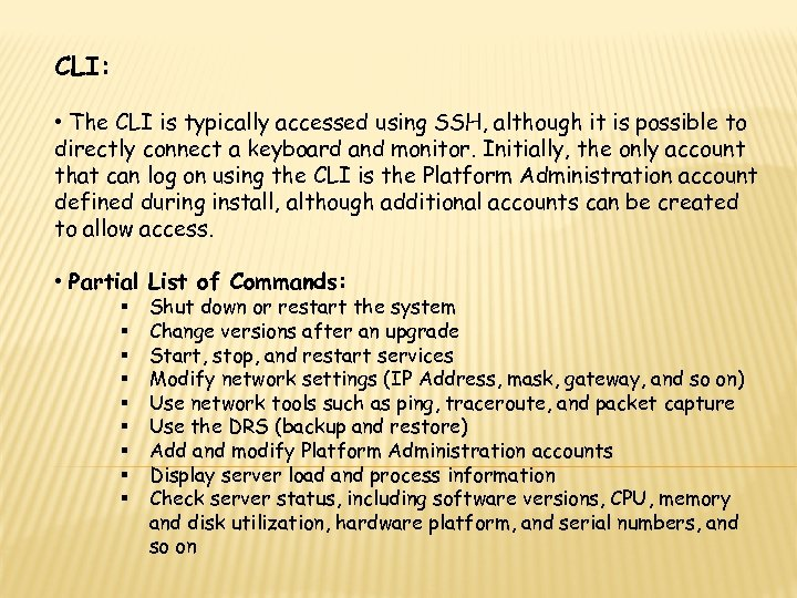 CLI: • The CLI is typically accessed using SSH, although it is possible to