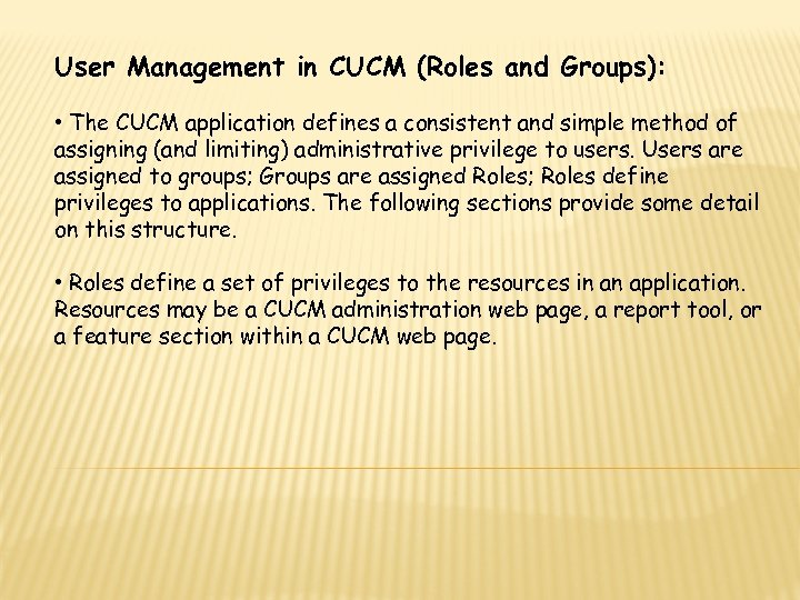 User Management in CUCM (Roles and Groups): • The CUCM application defines a consistent