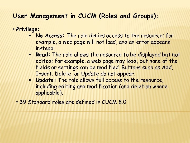 User Management in CUCM (Roles and Groups): • Privilege: § No Access: The role