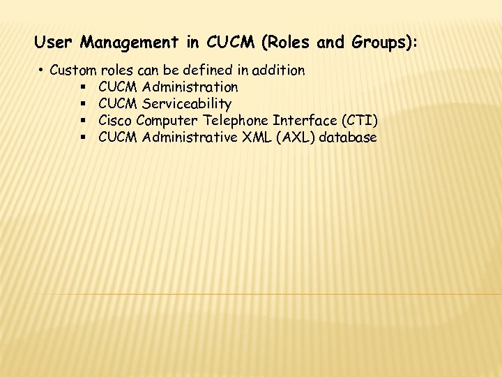 User Management in CUCM (Roles and Groups): • Custom roles can be defined in