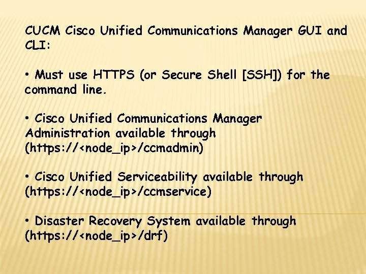 CUCM Cisco Unified Communications Manager GUI and CLI: • Must use HTTPS (or Secure