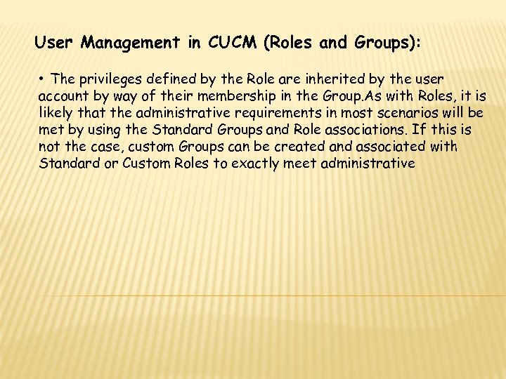 User Management in CUCM (Roles and Groups): • The privileges defined by the Role