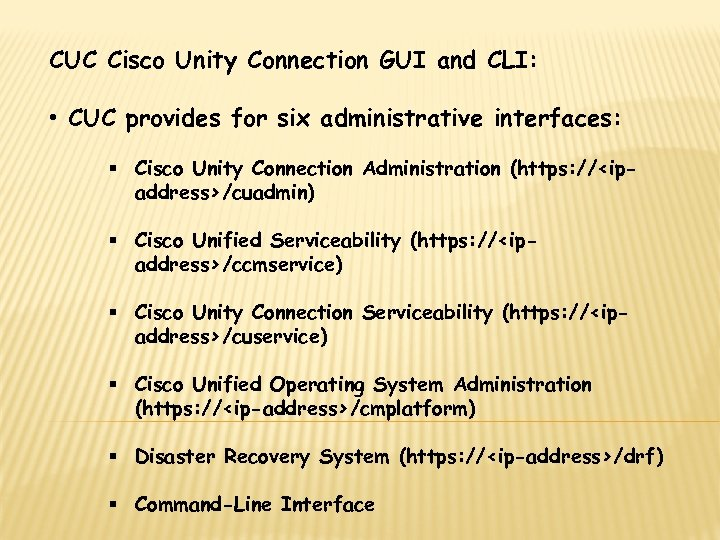 CUC Cisco Unity Connection GUI and CLI: • CUC provides for six administrative interfaces: