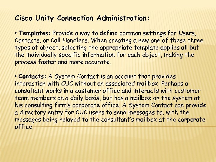 Cisco Unity Connection Administration: • Templates: Provide a way to define common settings for
