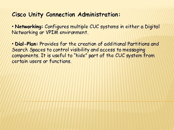 Cisco Unity Connection Administration: • Networking: Configures multiple CUC systems in either a Digital
