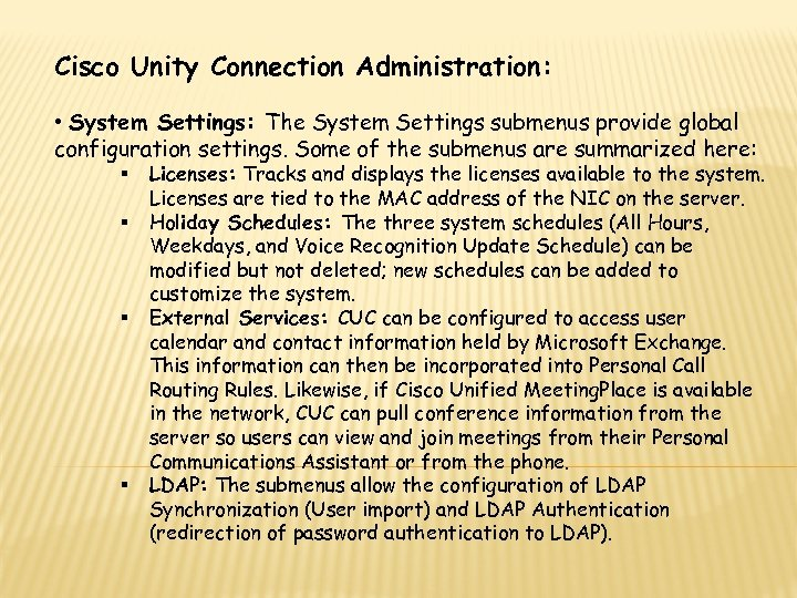 Cisco Unity Connection Administration: • System Settings: The System Settings submenus provide global configuration