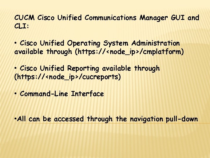 CUCM Cisco Unified Communications Manager GUI and CLI: • Cisco Unified Operating System Administration