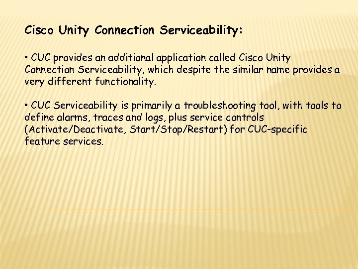 Cisco Unity Connection Serviceability: • CUC provides an additional application called Cisco Unity Connection