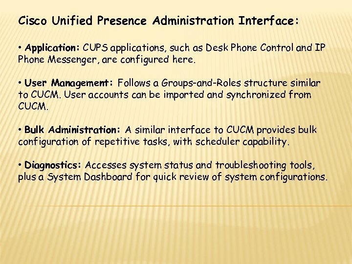 Cisco Unified Presence Administration Interface: • Application: CUPS applications, such as Desk Phone Control