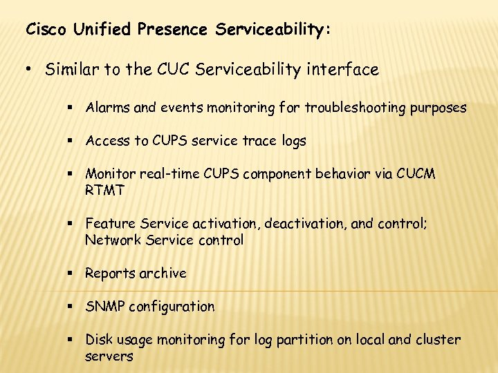 Cisco Unified Presence Serviceability: • Similar to the CUC Serviceability interface § Alarms and