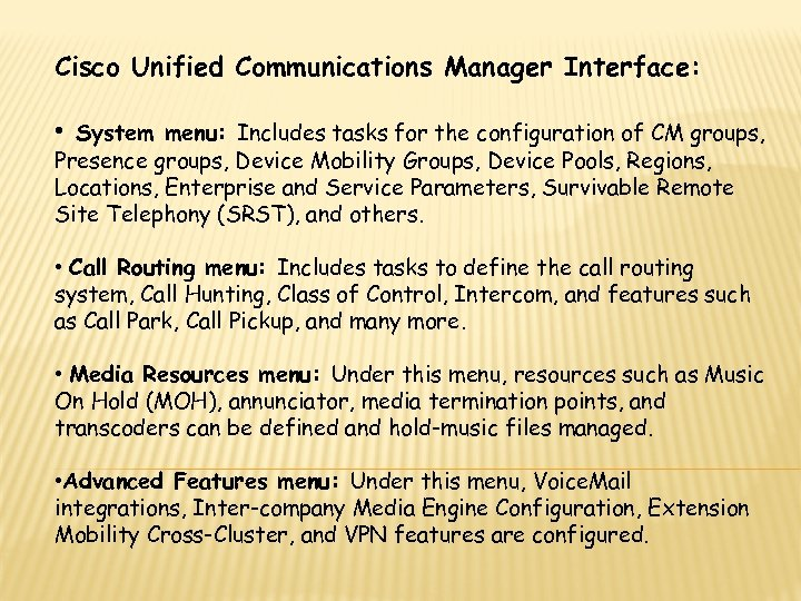 Cisco Unified Communications Manager Interface: • System menu: Includes tasks for the configuration of