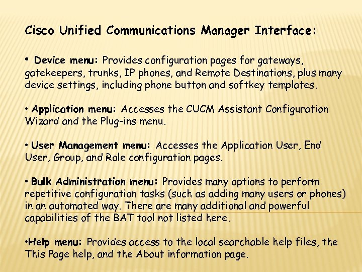 Cisco Unified Communications Manager Interface: • Device menu: Provides configuration pages for gateways, gatekeepers,