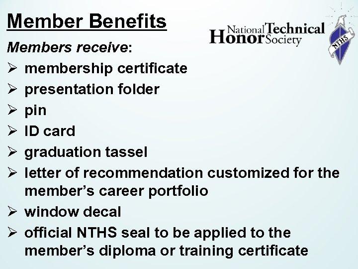Member Benefits Members receive: Ø membership certificate Ø presentation folder Ø pin Ø ID
