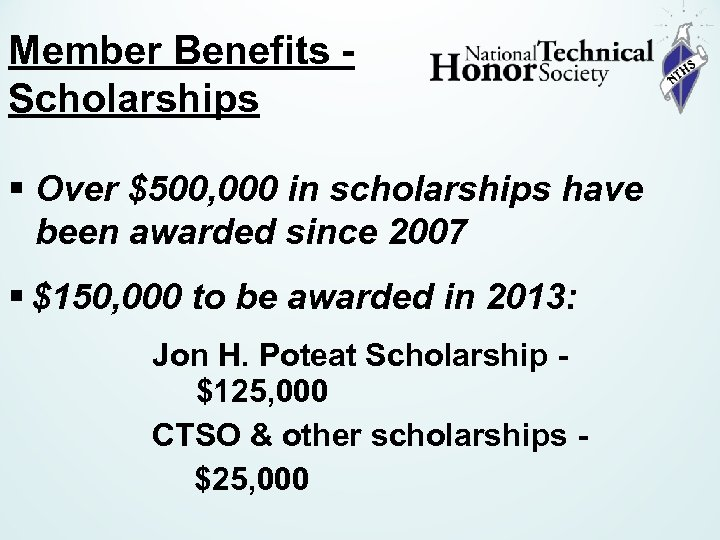 Member Benefits Scholarships § Over $500, 000 in scholarships have been awarded since 2007