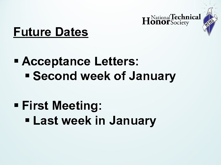 Future Dates § Acceptance Letters: § Second week of January § First Meeting: §