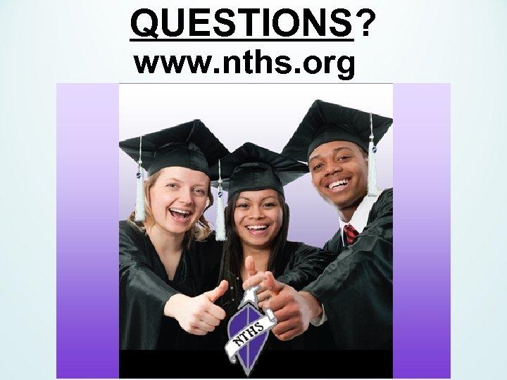 QUESTIONS? www. nths. org