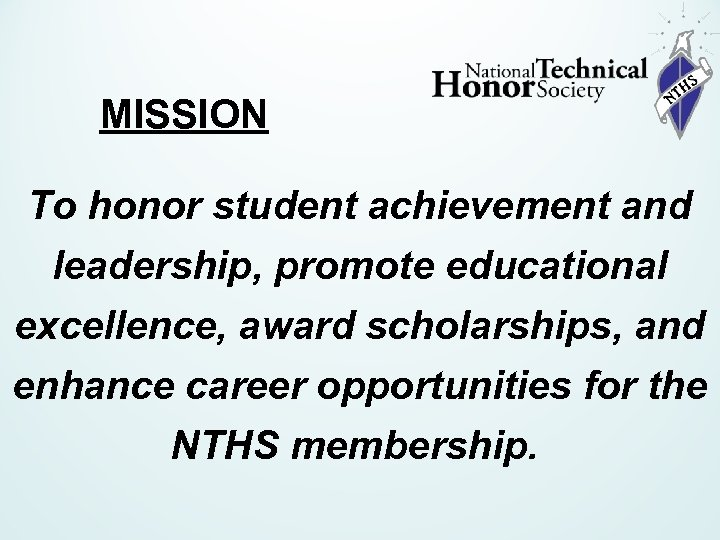 MISSION To honor student achievement and leadership, promote educational excellence, award scholarships, and enhance