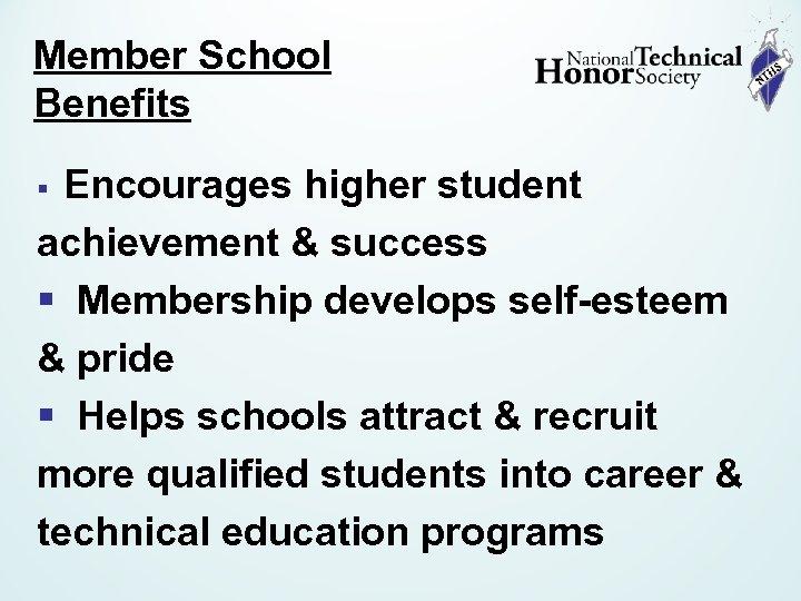 Member School Benefits § Encourages higher student achievement & success § Membership develops self-esteem