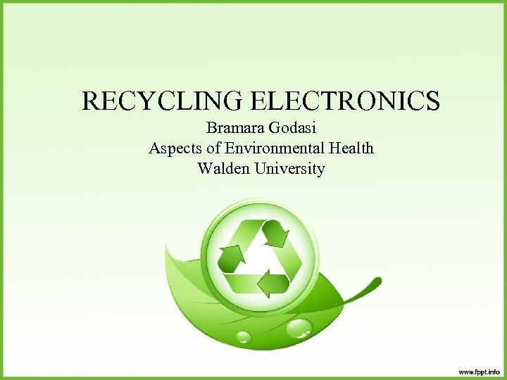 RECYCLING ELECTRONICS Bramara Godasi Aspects of Environmental Health Walden University
