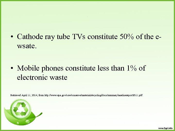 . • Cathode ray tube TVs constitute 50% of the ewsate. • Mobile phones