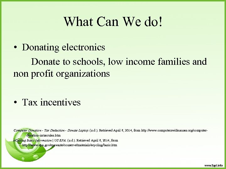 What Can We do! • Donating electronics Donate to schools, low income families and