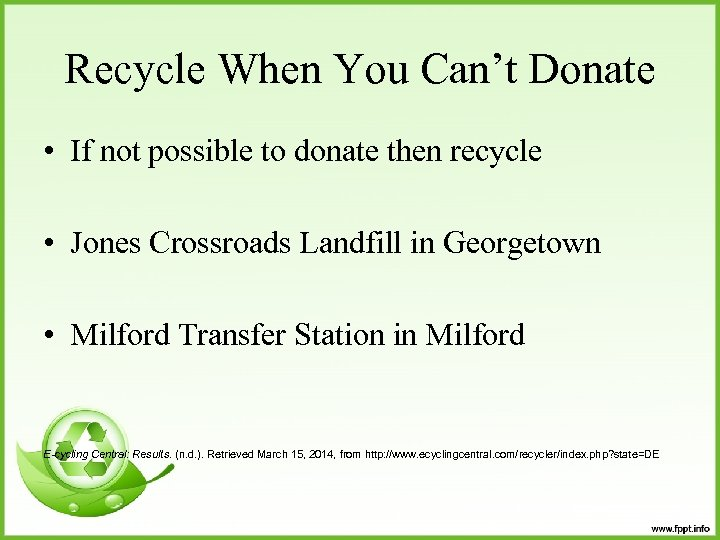 Recycle When You Can't Donate • If not possible to donate then recycle •
