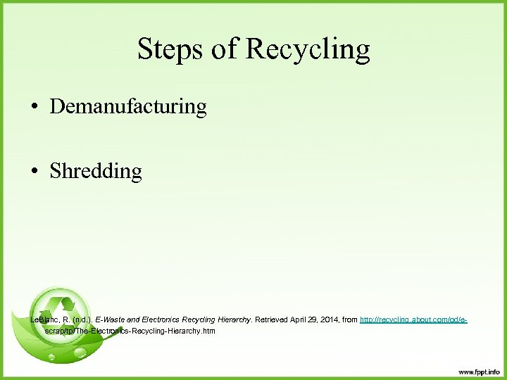 Steps of Recycling • Demanufacturing • Shredding Le. Blanc, R. (n. d. ). E-Waste
