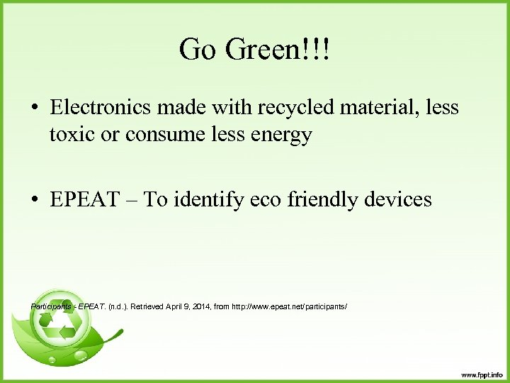 Go Green!!! • Electronics made with recycled material, less toxic or consume less energy