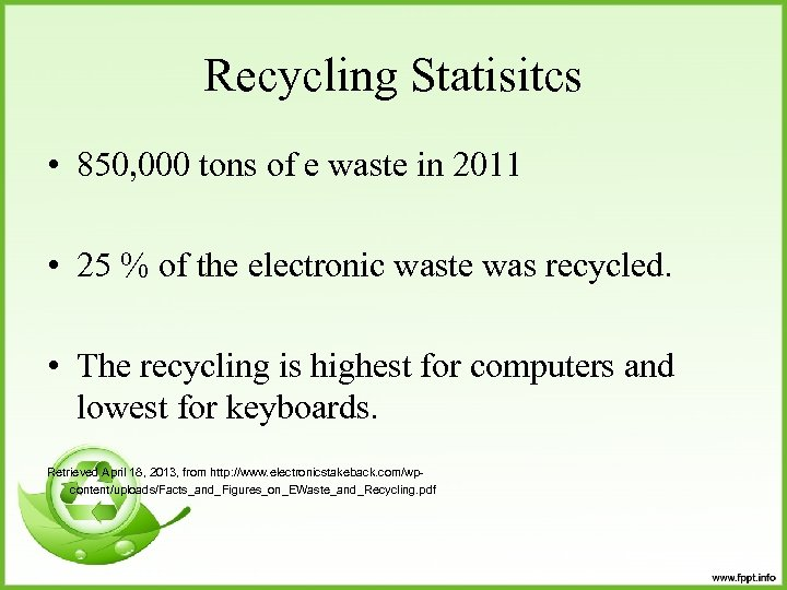Recycling Statisitcs • 850, 000 tons of e waste in 2011 • 25 %