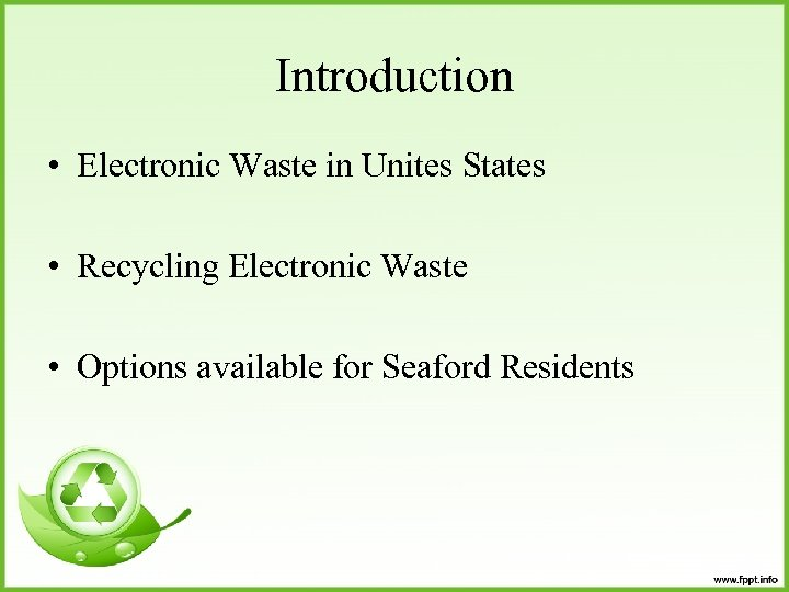 Introduction • Electronic Waste in Unites States • Recycling Electronic Waste • Options available
