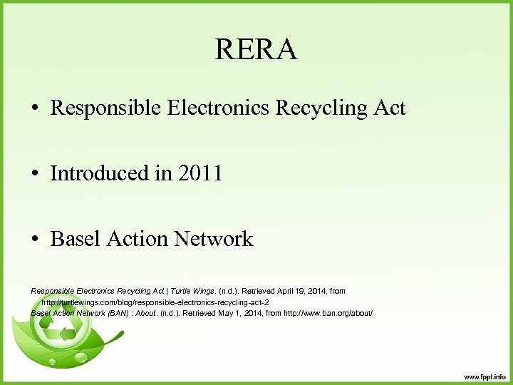 RERA • Responsible Electronics Recycling Act • Introduced in 2011 • Basel Action Network