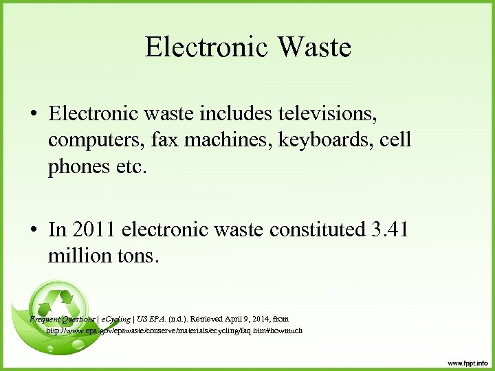 Electronic Waste • Electronic waste includes televisions, computers, fax machines, keyboards, cell phones etc.