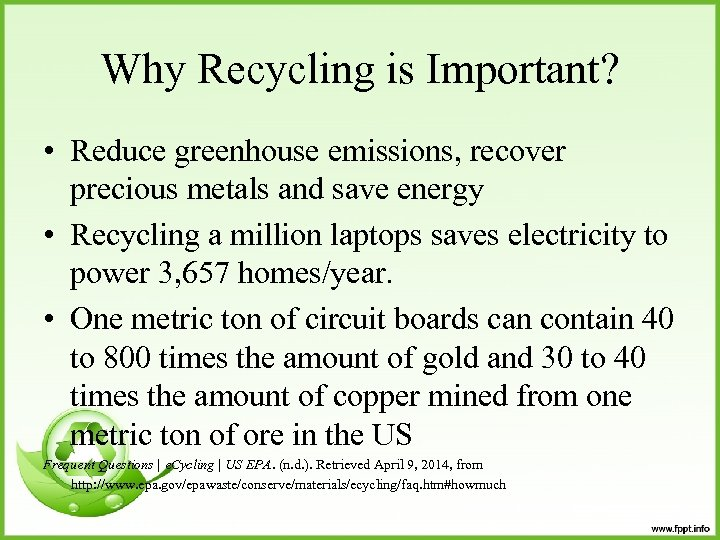 Why Recycling is Important? • Reduce greenhouse emissions, recover precious metals and save energy