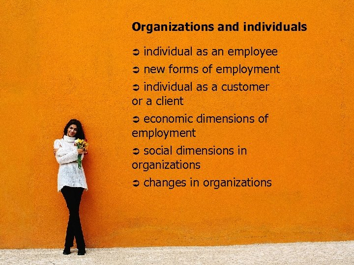 Organizations and individuals Ü individual as an employee Ü new forms of employment Ü