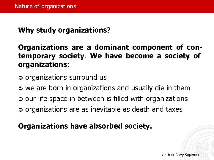 Nature of organizations Why study organizations? Organizations are a dominant component of contemporary society.