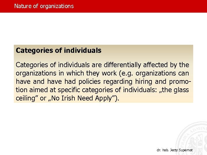Nature of organizations Categories of individuals are differentially affected by the organizations in which
