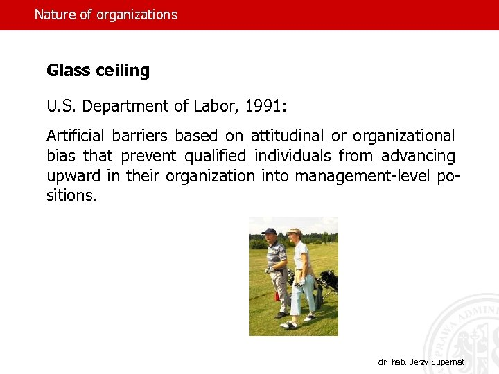 Nature of organizations Glass ceiling U. S. Department of Labor, 1991: Artificial barriers based