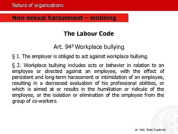 Nature of organizations Non-sexual harassment – mobbing The Labour Code Art. 943 Workplace bullying