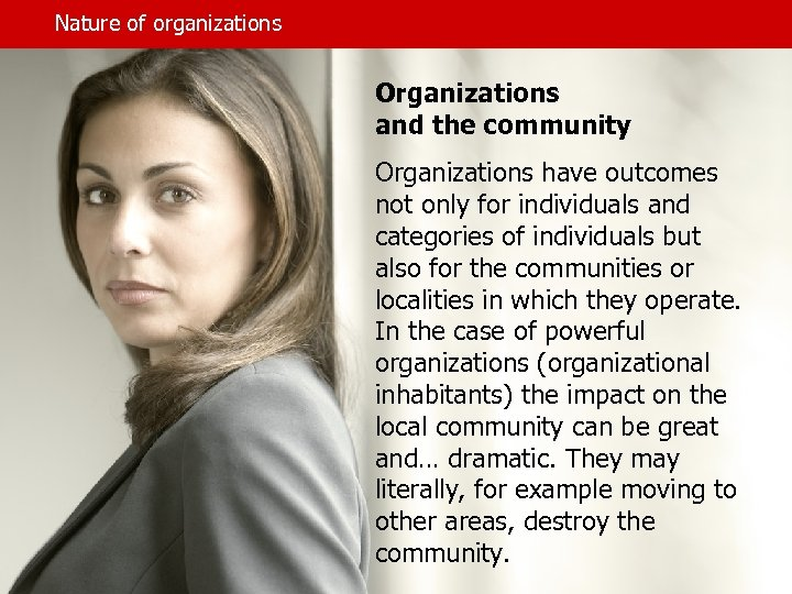 Nature of organizations Organizations and the community Organizations have outcomes not only for individuals