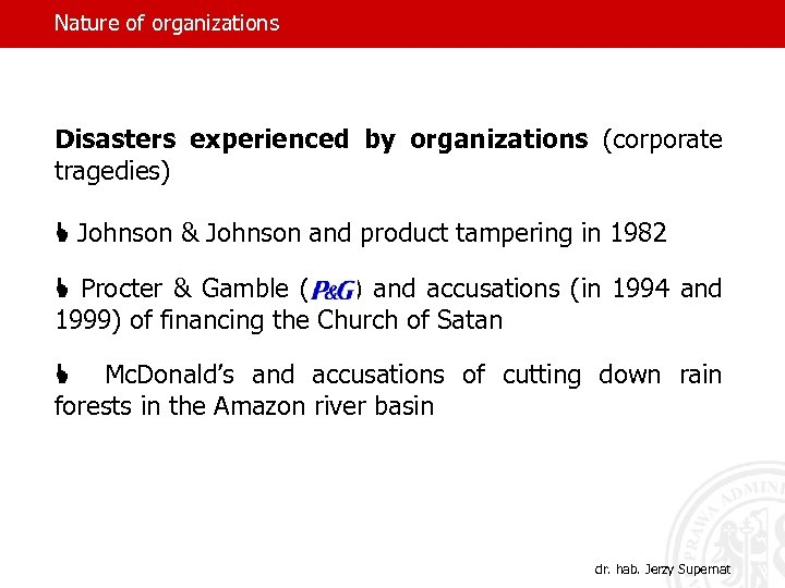 Nature of organizations Disasters experienced by organizations (corporate tragedies) L Johnson & Johnson and