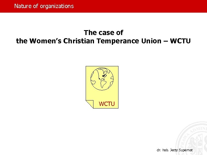 Nature of organizations The case of the Women's Christian Temperance Union – WCTU dr.