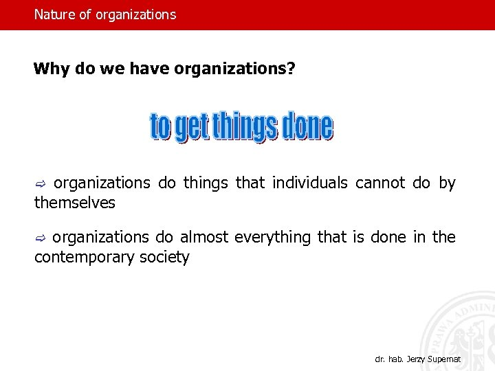 Nature of organizations Why do we have organizations? c organizations do things that individuals