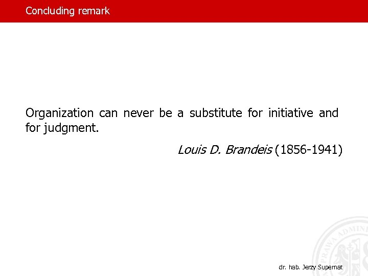 Concluding remark Organization can never be a substitute for initiative and for judgment. Louis