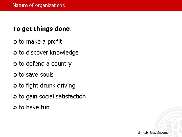 Nature of organizations To get things done: Ü to make a profit Ü to