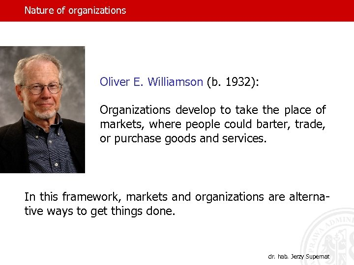 Nature of organizations Oliver E. Williamson (b. 1932): Organizations develop to take the place