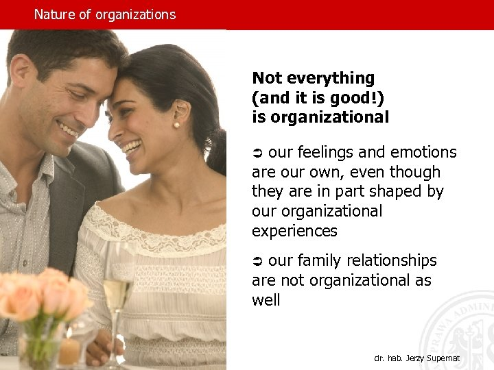 Nature of organizations Not everything (and it is good!) is organizational Ü our feelings